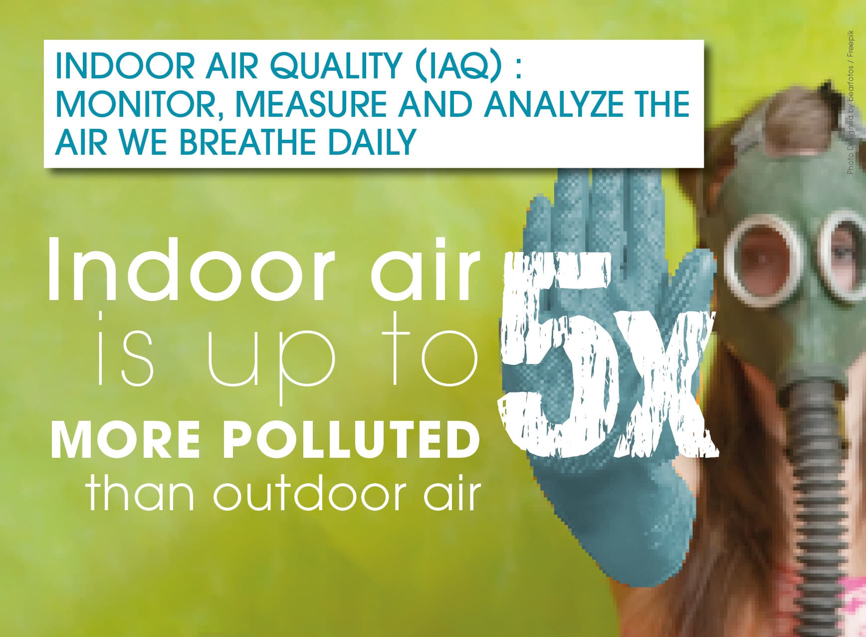 IAQ : Indoor air is up to 5 times more polluted than outdoor air!
