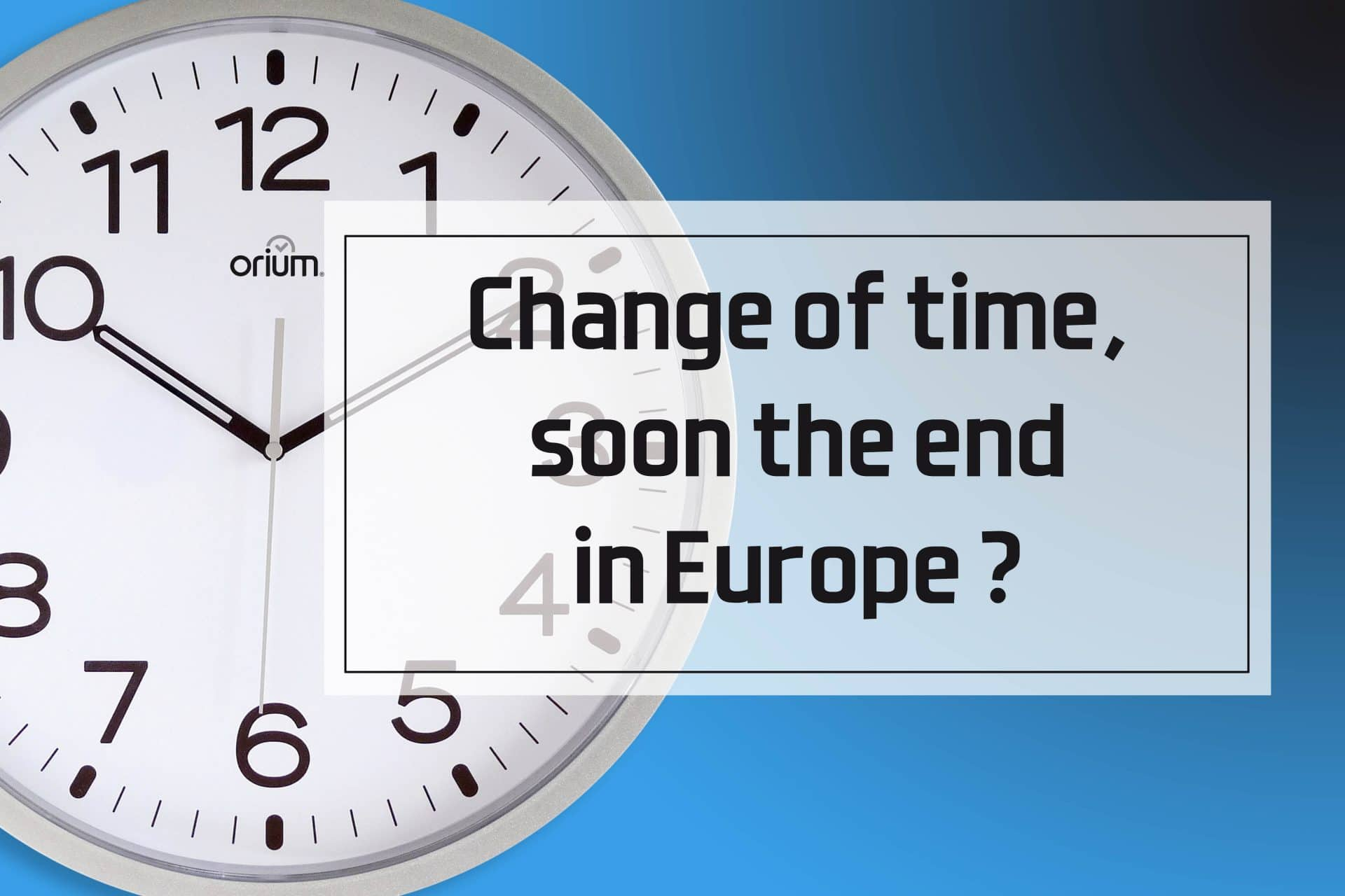 To the end of the Change of Time in Europe?