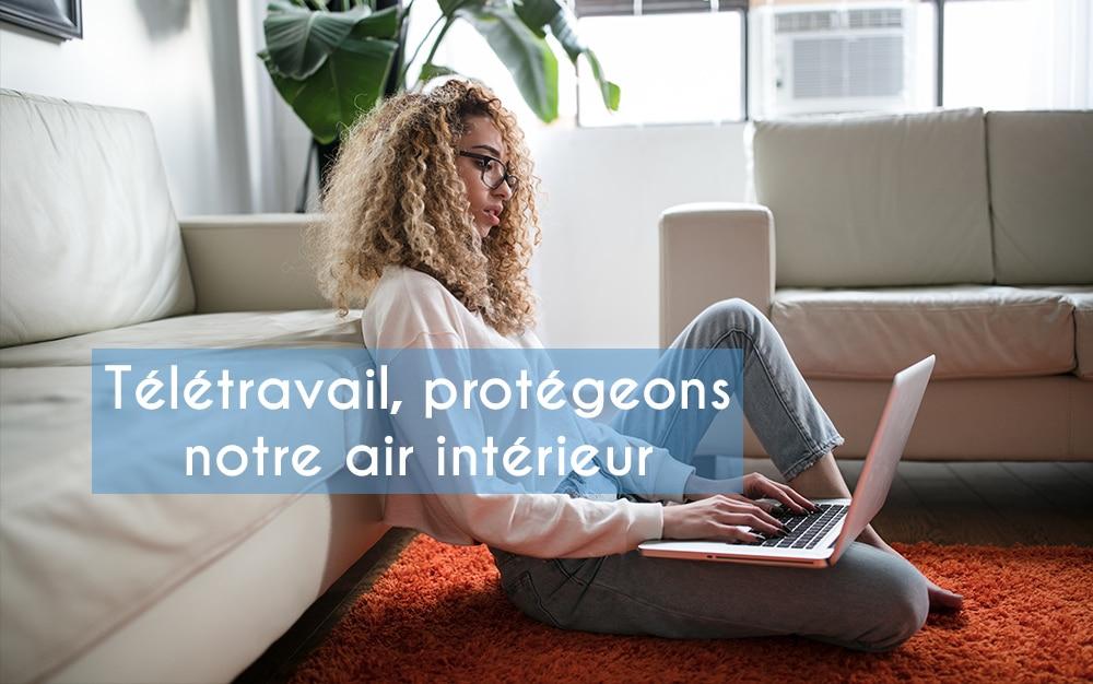 Télétravail, protégeons notre air intérieur et notre santé!